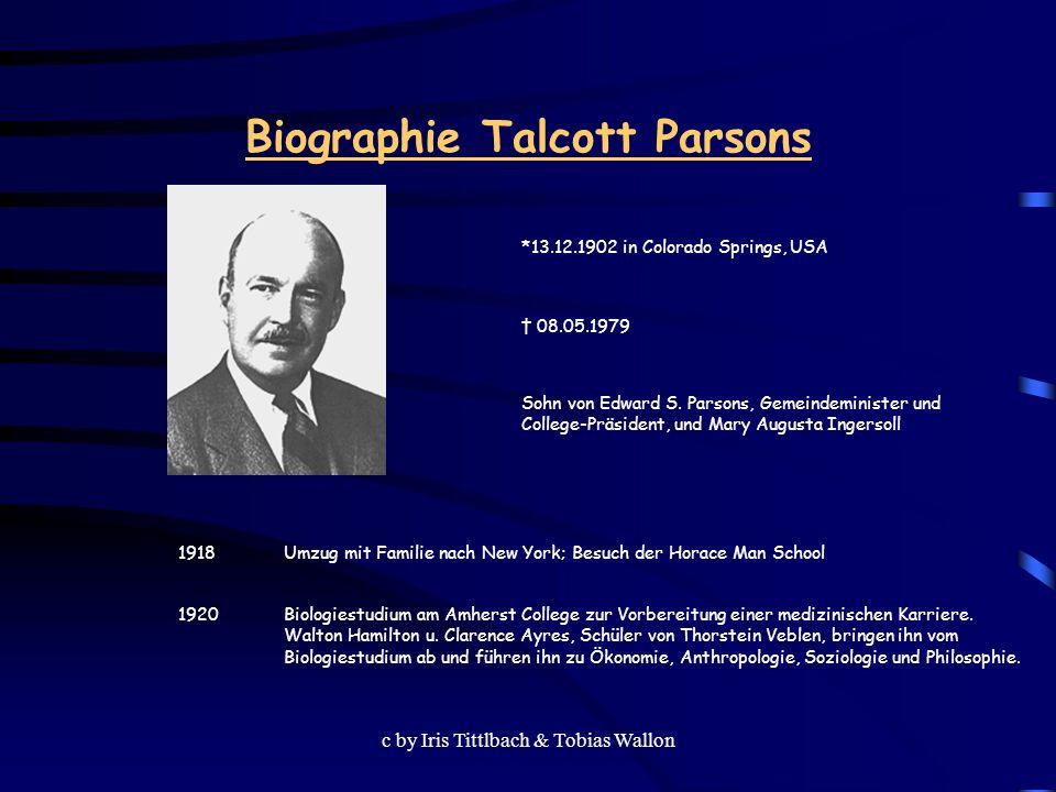 c by Iris Tittlbach & Tobias Wallon Biographie Talcott Parsons Sohn von Edward S. Parsons, Gemeindeminister und College-Präsident, und Mary Augusta In