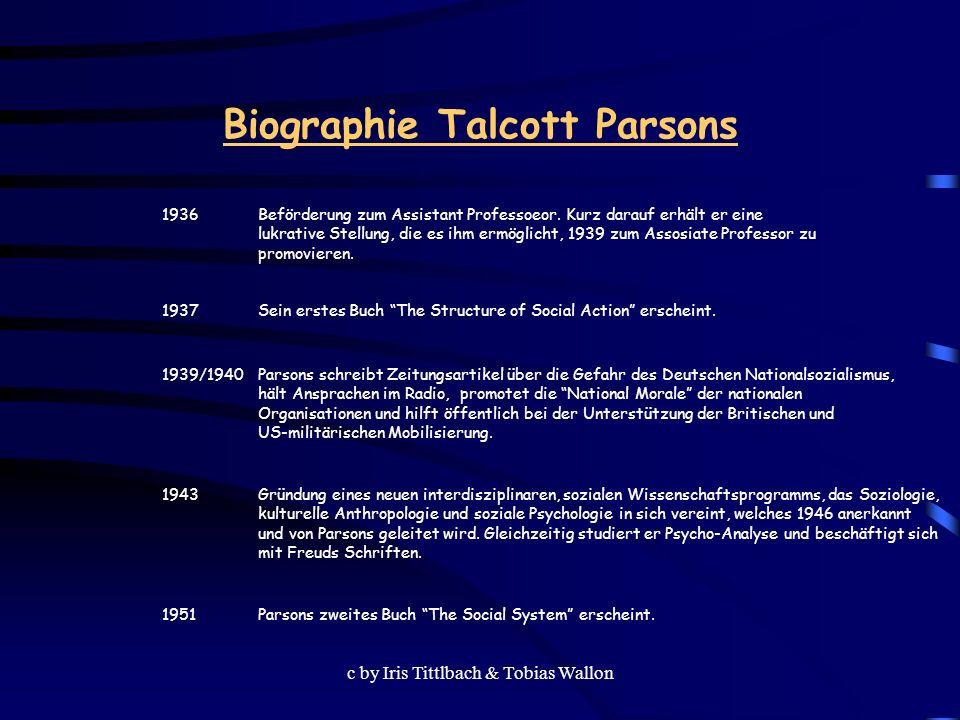 c by Iris Tittlbach & Tobias Wallon Biographie Talcott Parsons 1936 Beförderung zum Assistant Professoeor. Kurz darauf erhält er eine lukrative Stellu