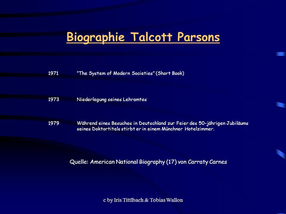 c by Iris Tittlbach & Tobias Wallon Biographie Talcott Parsons 1971 The System of Modern Societies (Short Book) 1973 Niederlegung seines Lehramtes 197