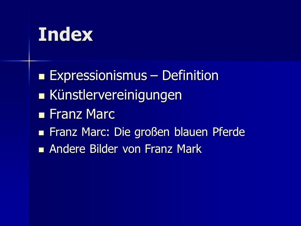 Index Expressionismus – Definition Expressionismus – Definition Künstlervereinigungen Künstlervereinigungen Franz Marc Franz Marc Franz Marc: Die groß