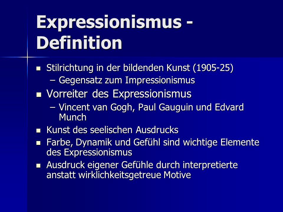 Expressionismus - Definition Stilrichtung in der bildenden Kunst (1905-25) Stilrichtung in der bildenden Kunst (1905-25) –Gegensatz zum Impressionismu