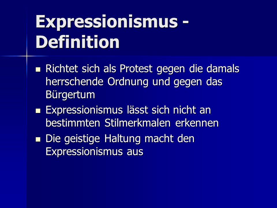 Expressionismus - Definition Richtet sich als Protest gegen die damals herrschende Ordnung und gegen das Bürgertum Richtet sich als Protest gegen die