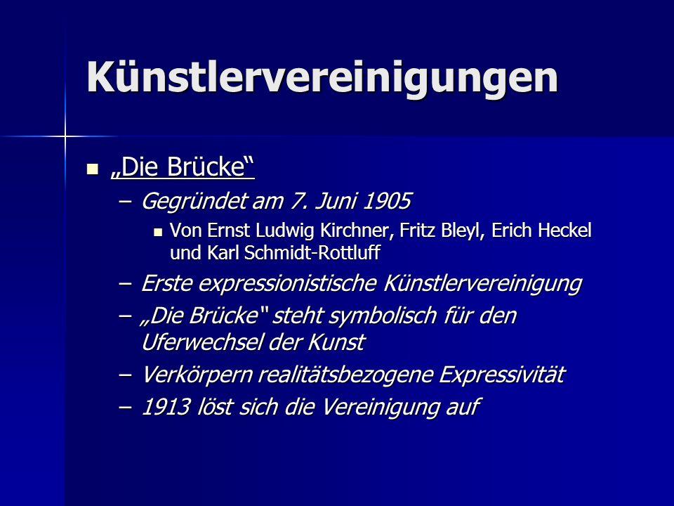 Künstlervereinigungen Die Brücke Die Brücke –Gegründet am 7. Juni 1905 Von Ernst Ludwig Kirchner, Fritz Bleyl, Erich Heckel und Karl Schmidt-Rottluff