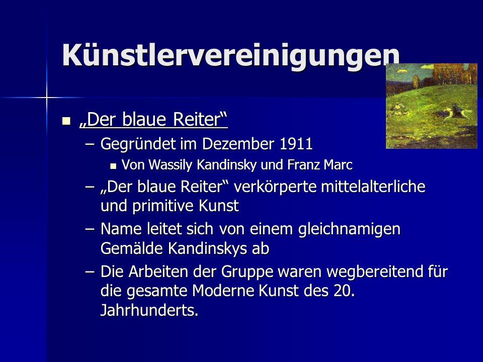 Künstlervereinigungen Der blaue Reiter Der blaue Reiter –Gegründet im Dezember 1911 Von Wassily Kandinsky und Franz Marc Von Wassily Kandinsky und Fra