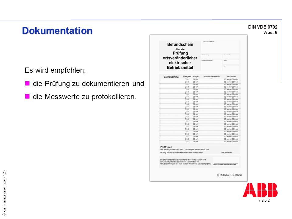 © ABB Automation GmbH, 2006 - 12 - Es wird empfohlen, die Prüfung zu dokumentieren und die Messwerte zu protokollieren. DIN VDE 0702 Abs. 6 7.2.5.2 Do