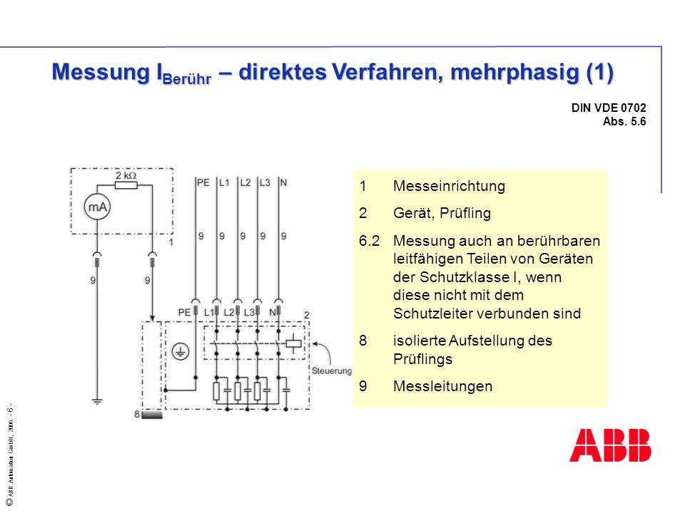 © ABB Automation GmbH, 2006 - 6 - DIN VDE 0702 Abs. 5.6 Messung I Berühr – direktes Verfahren, mehrphasig (1) 1Messeinrichtung 2Gerät, Prüfling 6.2Mes