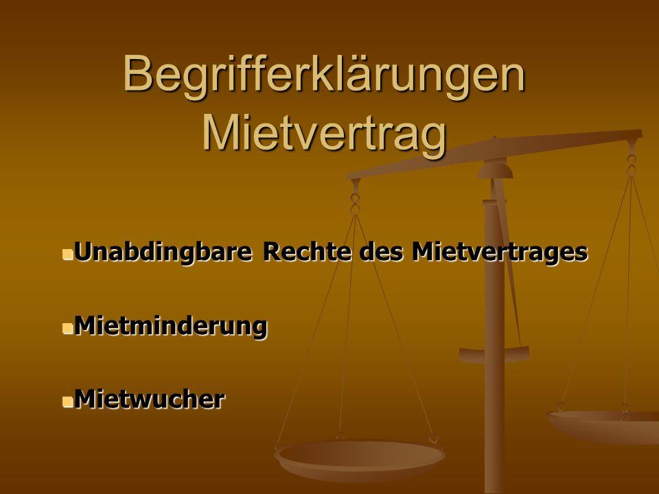 Begrifferklärungen Mietvertrag Unabdingbare Rechte des Mietvertrages Unabdingbare Rechte des Mietvertrages Mietminderung Mietminderung Mietwucher Miet