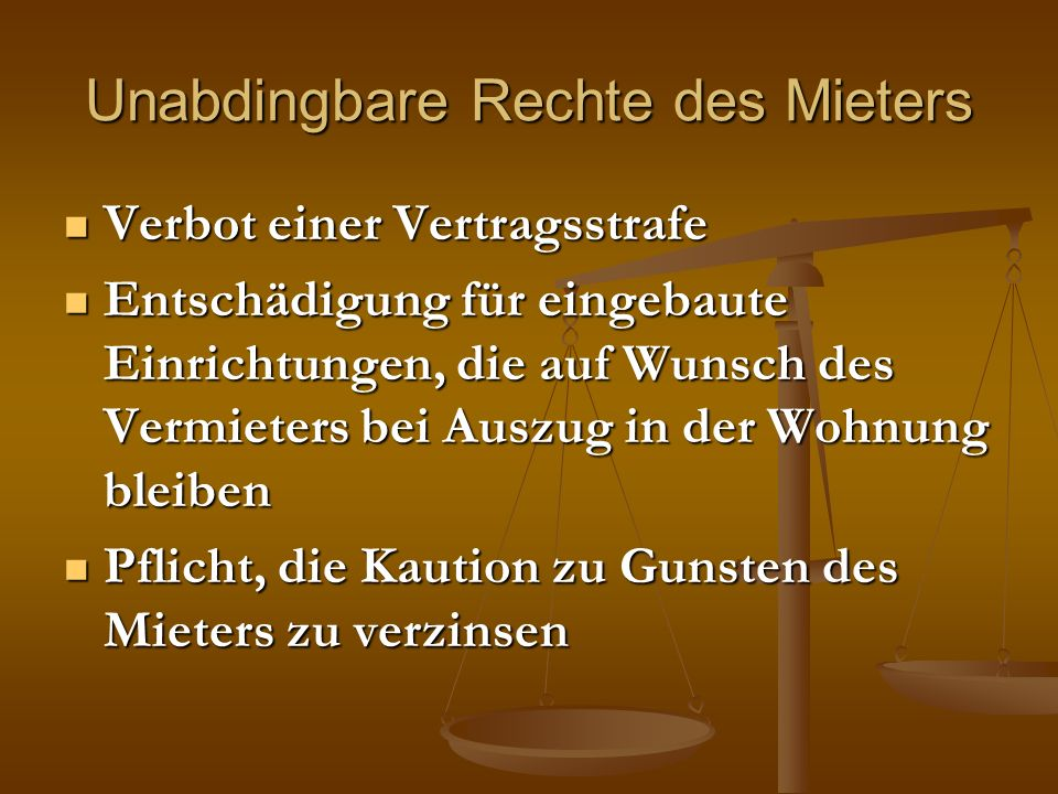 Unabdingbare Rechte des Mieters Verbot einer Vertragsstrafe Verbot einer Vertragsstrafe Entschädigung für eingebaute Einrichtungen, die auf Wunsch des