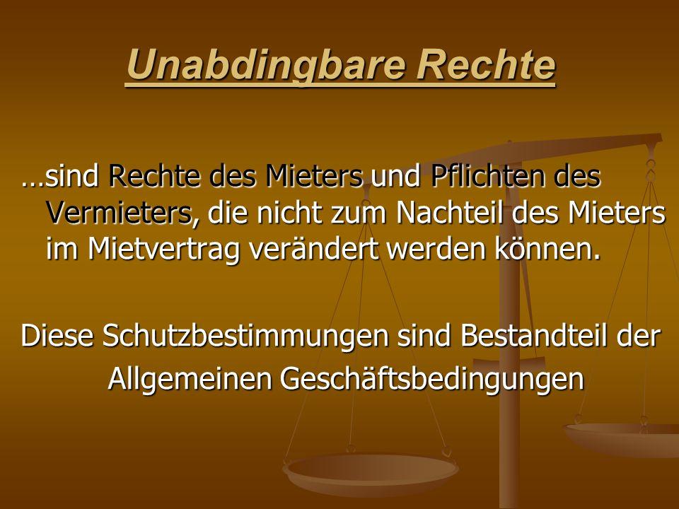 Unabdingbare Rechte …sind Rechte des Mieters und Pflichten des Vermieters, die nicht zum Nachteil des Mieters im Mietvertrag verändert werden können.
