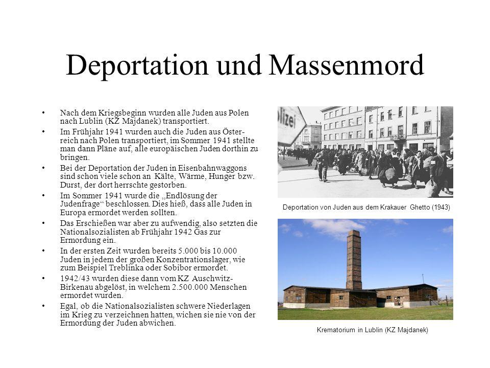 Deportation und Massenmord Nach dem Kriegsbeginn wurden alle Juden aus Polen nach Lublin (KZ Majdanek) transportiert. Im Frühjahr 1941 wurden auch die
