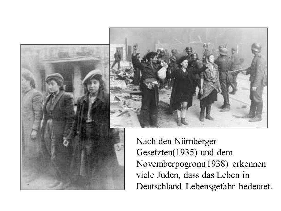 Nach den Nürnberger Gesetzten(1935) und dem Novemberpogrom(1938) erkennen viele Juden, dass das Leben in Deutschland Lebensgefahr bedeutet.