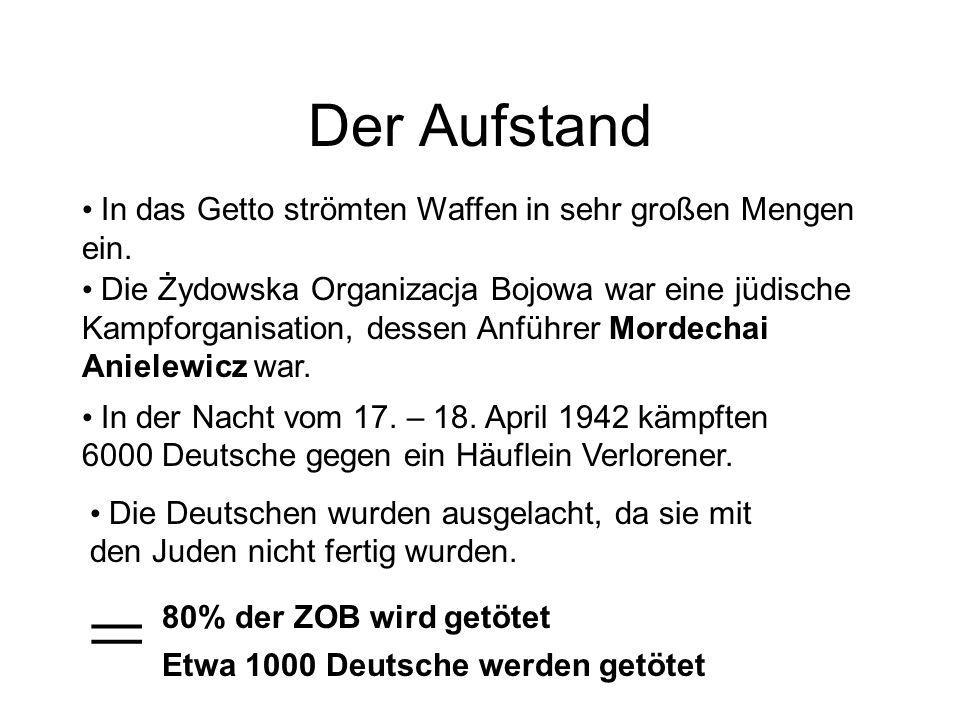 Der Aufstand In das Getto strömten Waffen in sehr großen Mengen ein. Die Żydowska Organizacja Bojowa war eine jüdische Kampforganisation, dessen Anfüh