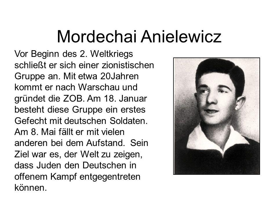 Mordechai Anielewicz Vor Beginn des 2. Weltkriegs schließt er sich einer zionistischen Gruppe an. Mit etwa 20Jahren kommt er nach Warschau und gründet