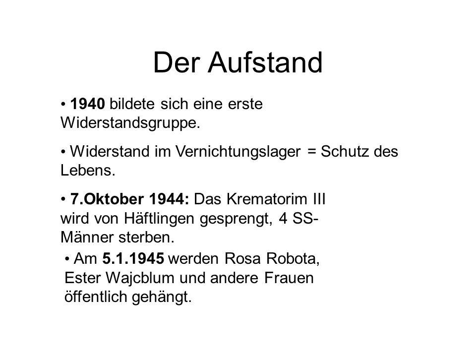 Der Aufstand 1940 bildete sich eine erste Widerstandsgruppe. Widerstand im Vernichtungslager = Schutz des Lebens. 7.Oktober 1944: Das Krematorim III w