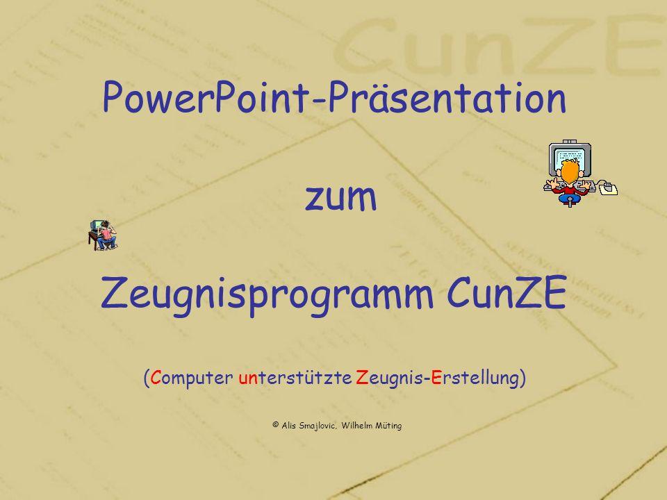 PowerPoint-Präsentation zum Zeugnisprogramm CunZE (Computer unterstützte Zeugnis-Erstellung) © Alis Smajlovic, Wilhelm Müting