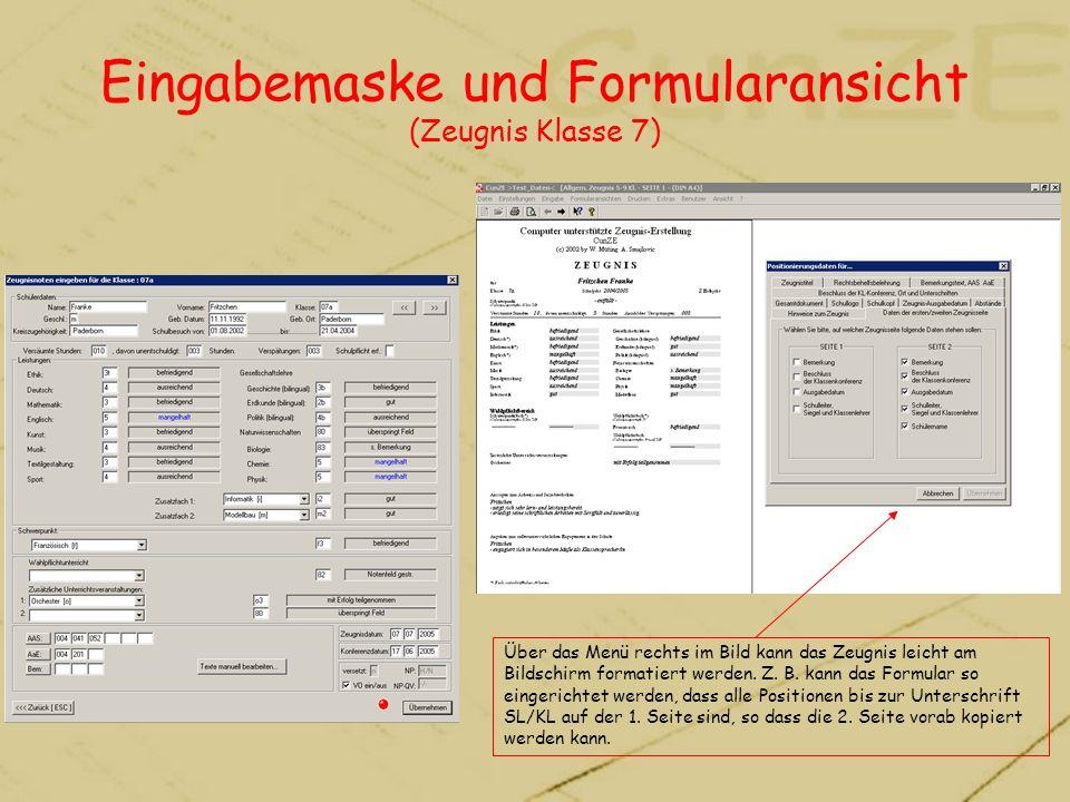 Eingabemaske und Formularansicht (Zeugnis Klasse 7) Über das Menü rechts im Bild kann das Zeugnis leicht am Bildschirm formatiert werden. Z. B. kann d