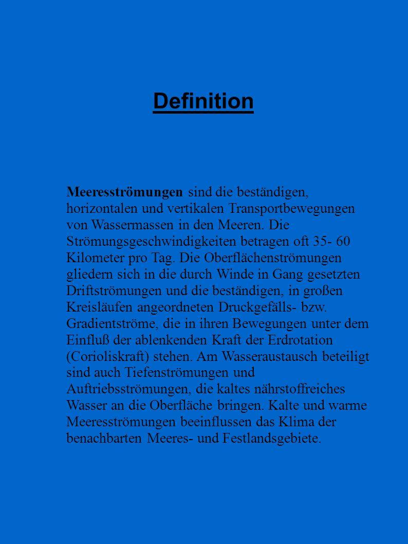 Definition Meeresströmungen sind die beständigen, horizontalen und vertikalen Transportbewegungen von Wassermassen in den Meeren. Die Strömungsgeschwi