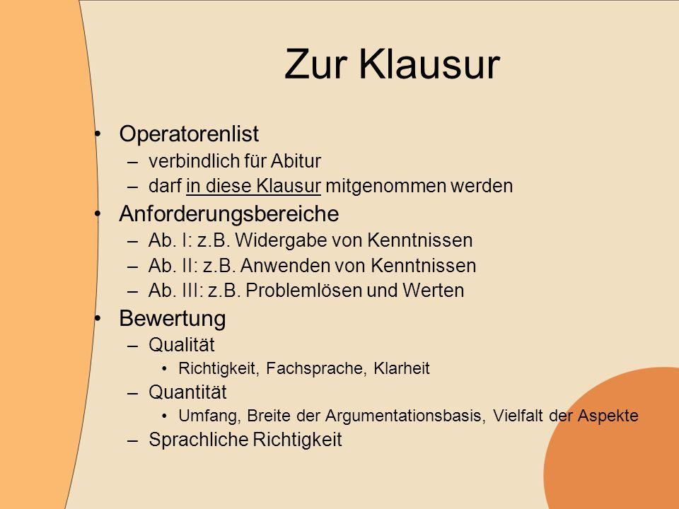 Zur Klausur Operatorenlist –verbindlich für Abitur –darf in diese Klausur mitgenommen werden Anforderungsbereiche –Ab.