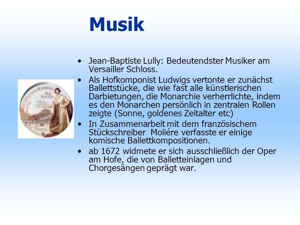 Musik Jean-Baptiste Lully: Bedeutendster Musiker am Versailler Schloss. Als Hofkomponist Ludwigs vertonte er zunächst Ballettstücke, die wie fast alle