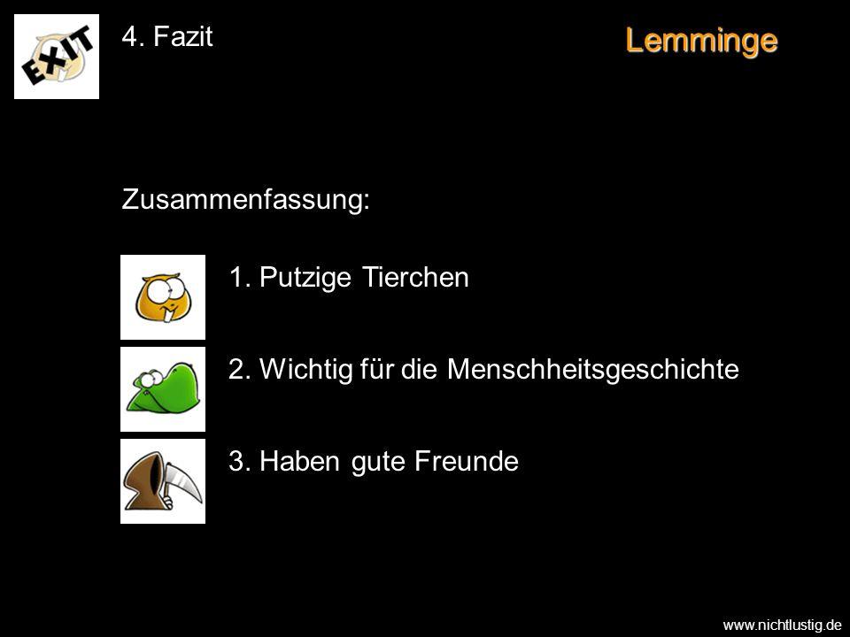 Lemminge 4. Fazit 1. Putzige Tierchen 2. Wichtig für die Menschheitsgeschichte 3. Haben gute Freunde Zusammenfassung: www.nichtlustig.de
