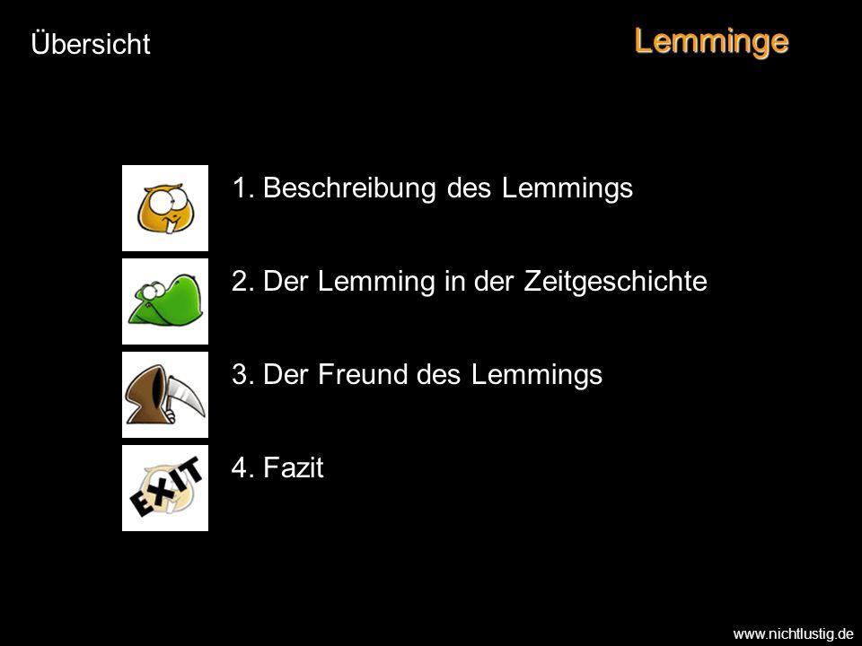 Lemminge 1. Beschreibung des Lemmings 2. Der Lemming in der Zeitgeschichte 3. Der Freund des Lemmings 4. Fazit Übersicht www.nichtlustig.de