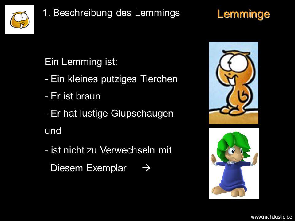 Lemminge Ein Lemming ist: - Ein kleines putziges Tierchen - Er ist braun und - - ist nicht zu Verwechseln mit Diesem Exemplar - Er hat lustige Glupsch