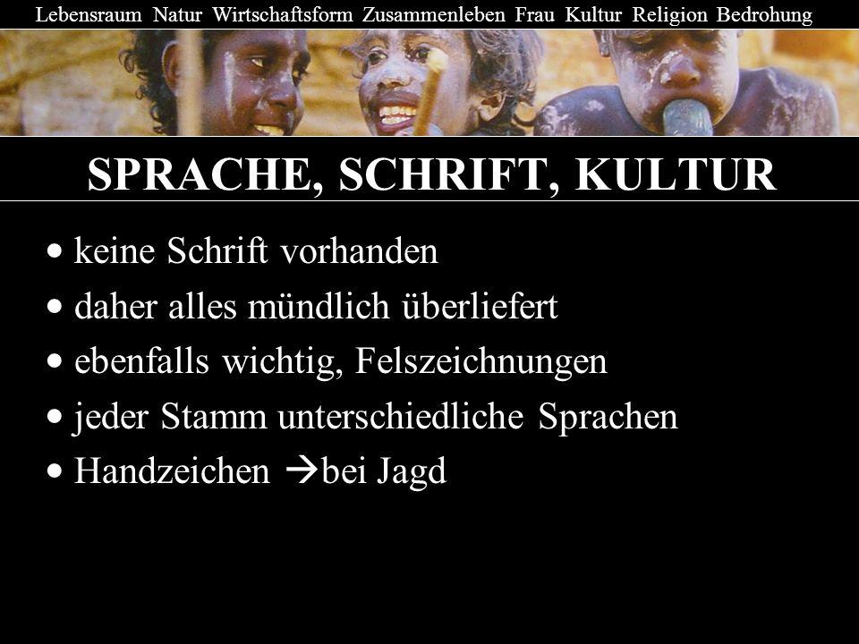 SPRACHE, SCHRIFT, KULTUR keine Schrift vorhanden daher alles mündlich überliefert ebenfalls wichtig, Felszeichnungen jeder Stamm unterschiedliche Spra