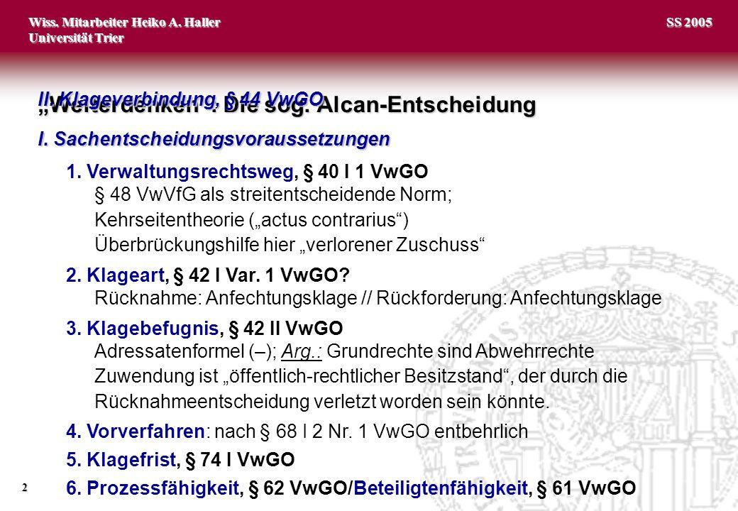 Wiss. Mitarbeiter Heiko A. Haller Universität Trier 2 SS 2005 Weiterdenken: Die sog. Alcan-Entscheidung I. Sachentscheidungsvoraussetzungen 1. Verwalt