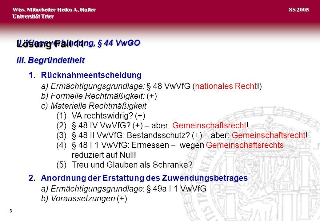 Wiss. Mitarbeiter Heiko A. Haller Universität Trier 3 SS 2005 II. Klageverbindung, § 44 VwGO III. Begründetheit 1.Rücknahmeentscheidung a) Ermächtigun