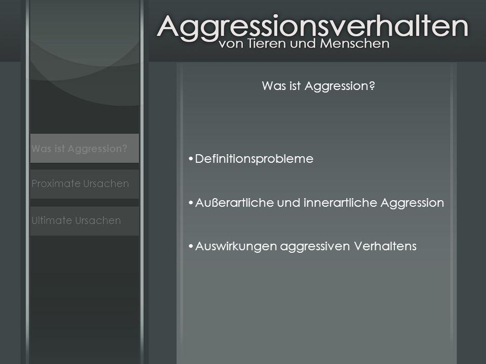 Ultimate Ursachen Proximate Ursachen Was ist Aggression? Definitionsprobleme Außerartliche und innerartliche Aggression Auswirkungen aggressiven Verha