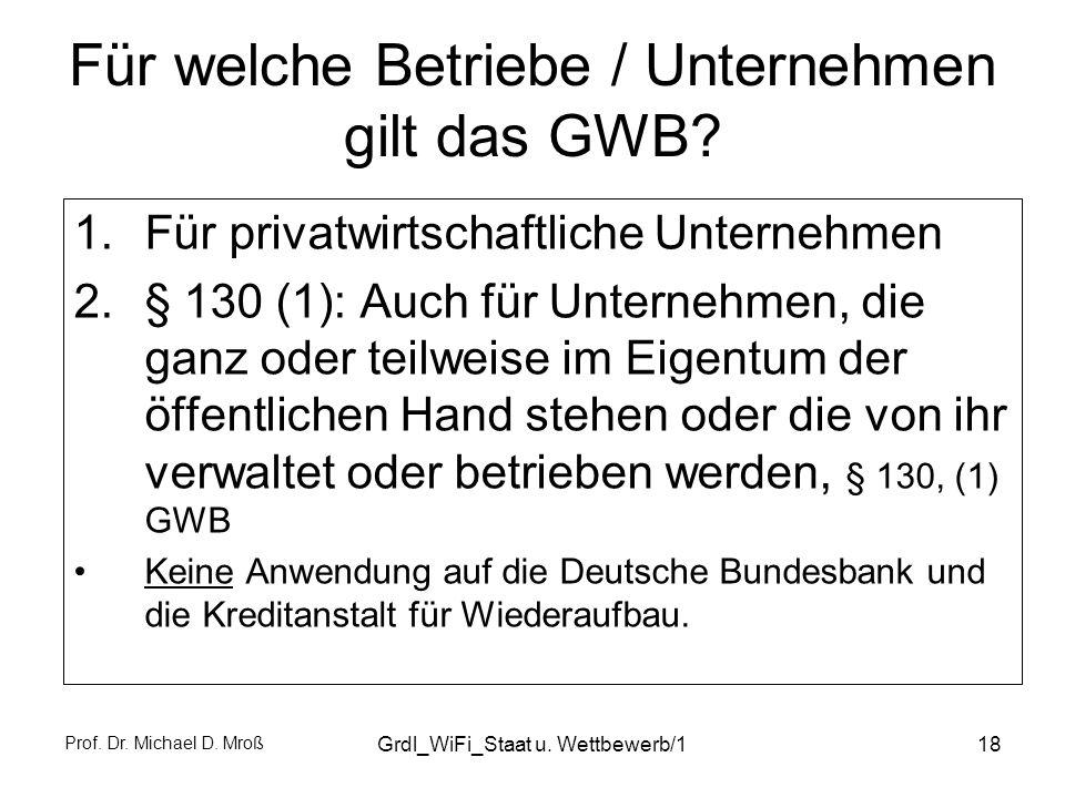 Prof. Dr. Michael D. Mroß Grdl_WiFi_Staat u. Wettbewerb/118 Für welche Betriebe / Unternehmen gilt das GWB? 1.Für privatwirtschaftliche Unternehmen 2.