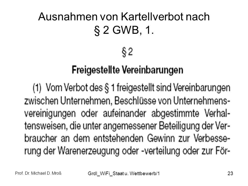 Prof. Dr. Michael D. Mroß Grdl_WiFi_Staat u. Wettbewerb/123 Ausnahmen von Kartellverbot nach § 2 GWB, 1.