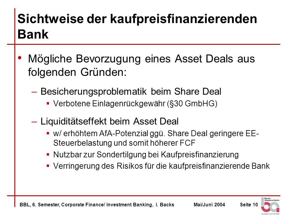BBL, 6. Semester, Corporate Finance/ Investment Banking, I. BacksMai/Juni 2004Seite 10 Sichtweise der kaufpreisfinanzierenden Bank Mögliche Bevorzugun