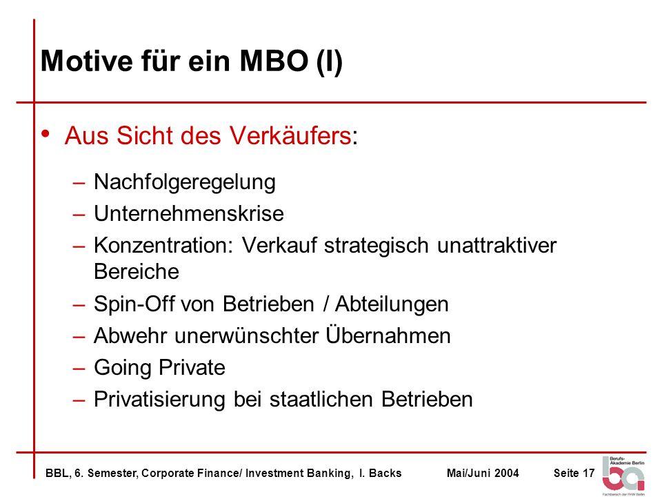 BBL, 6. Semester, Corporate Finance/ Investment Banking, I. BacksMai/Juni 2004Seite 17 Motive für ein MBO (I) Aus Sicht des Verkäufers: –Nachfolgerege