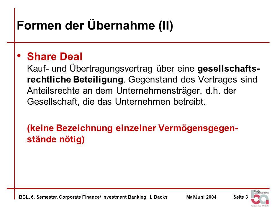 BBL, 6. Semester, Corporate Finance/ Investment Banking, I. BacksMai/Juni 2004Seite 3 Formen der Übernahme (II) Share Deal Kauf- und Übertragungsvertr