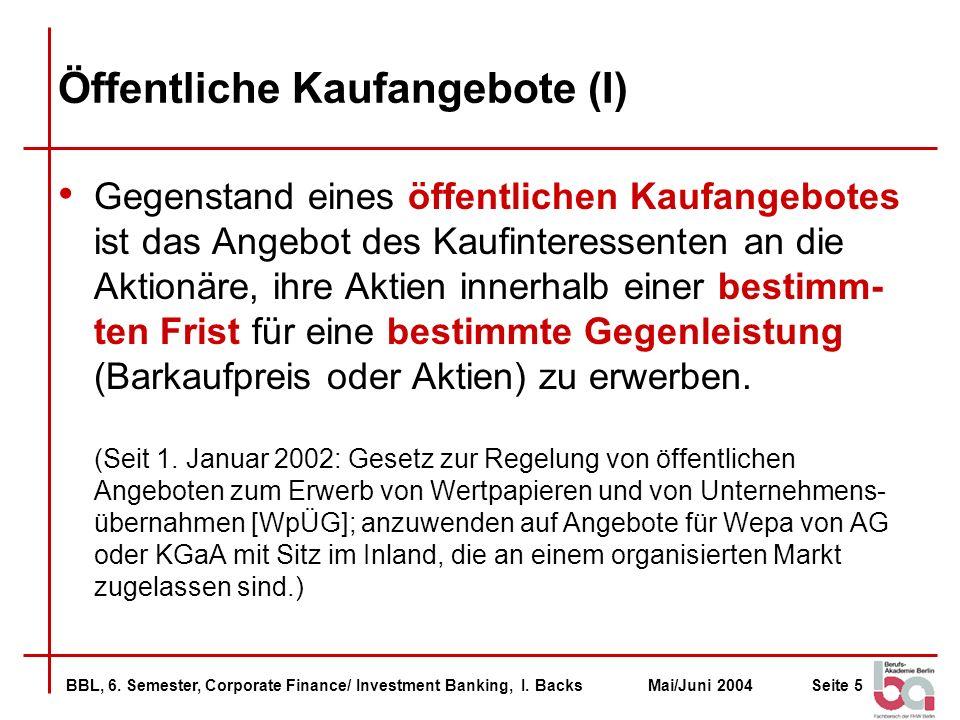 BBL, 6. Semester, Corporate Finance/ Investment Banking, I. BacksMai/Juni 2004Seite 5 Öffentliche Kaufangebote (I) Gegenstand eines öffentlichen Kaufa
