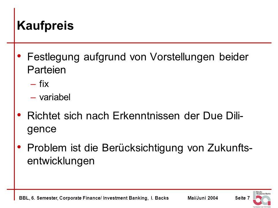 BBL, 6. Semester, Corporate Finance/ Investment Banking, I. BacksMai/Juni 2004Seite 7 Kaufpreis Festlegung aufgrund von Vorstellungen beider Parteien