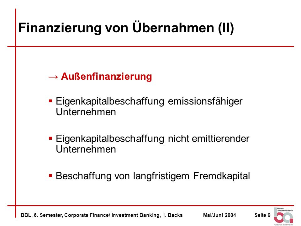 BBL, 6. Semester, Corporate Finance/ Investment Banking, I. BacksMai/Juni 2004Seite 9 Finanzierung von Übernahmen (II) Außenfinanzierung Eigenkapitalb