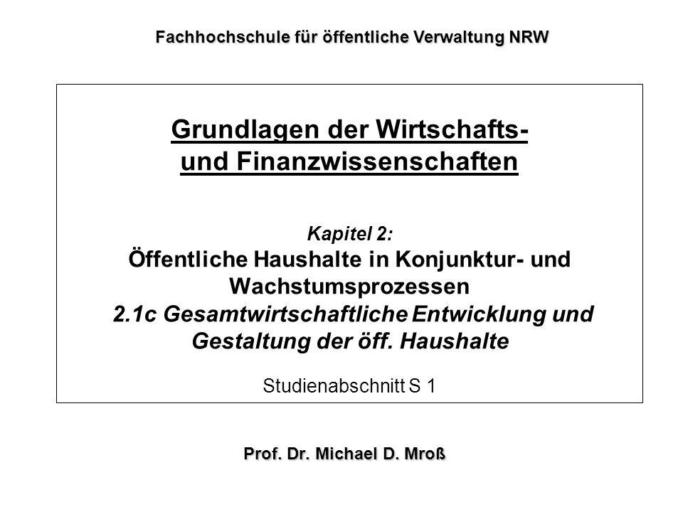 Grundlagen der Wirtschafts- und Finanzwissenschaften Kapitel 2: Öffentliche Haushalte in Konjunktur- und Wachstumsprozessen 2.1c Gesamtwirtschaftliche