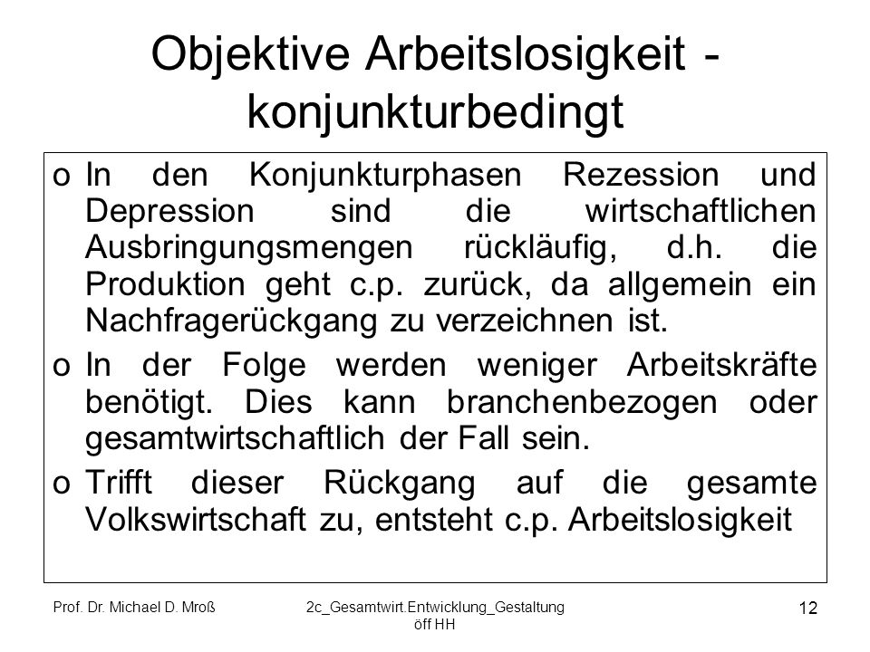 Prof. Dr. Michael D. Mroß2c_Gesamtwirt.Entwicklung_Gestaltung öff HH 12 Objektive Arbeitslosigkeit - konjunkturbedingt oIn den Konjunkturphasen Rezess