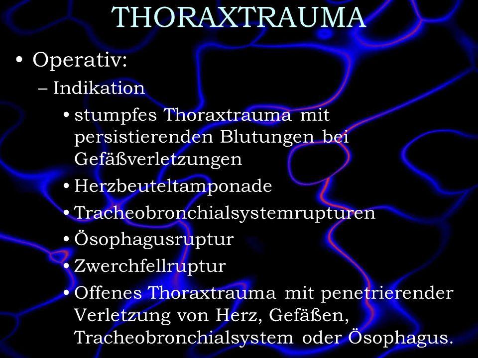 THORAXTRAUMA Operativ: –Indikation stumpfes Thoraxtrauma mit persistierenden Blutungen bei Gefäßverletzungen Herzbeuteltamponade Tracheobronchialsyste