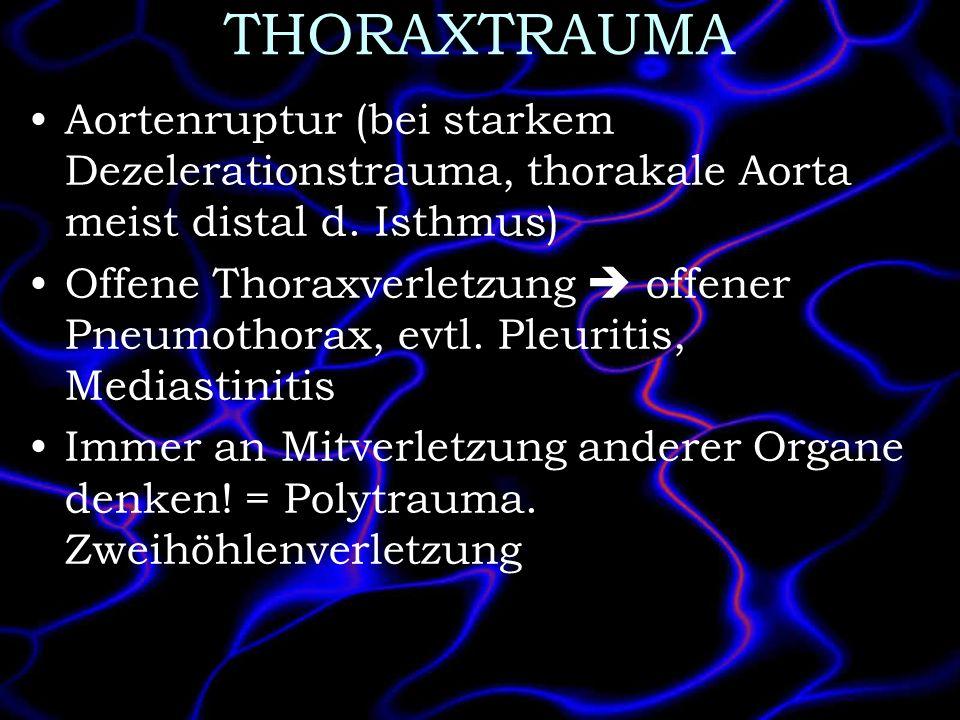 THORAXTRAUMA Aortenruptur (bei starkem Dezelerationstrauma, thorakale Aorta meist distal d. Isthmus) Offene Thoraxverletzung offener Pneumothorax, evt