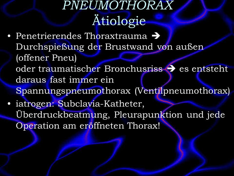 PNEUMOTHORAX Ätiologie Penetrierendes Thoraxtrauma Durchspießung der Brustwand von außen (offener Pneu) oder traumatischer Bronchusriss es entsteht da