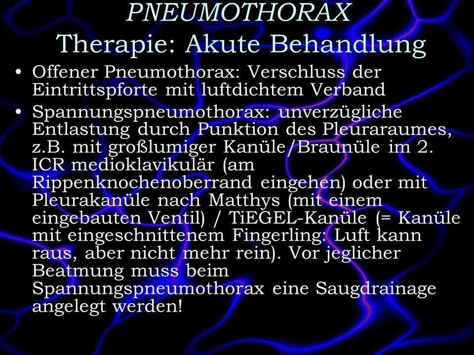 PNEUMOTHORAX Therapie: Akute Behandlung Offener Pneumothorax: Verschluss der Eintrittspforte mit luftdichtem Verband Spannungspneumothorax: unverzügli