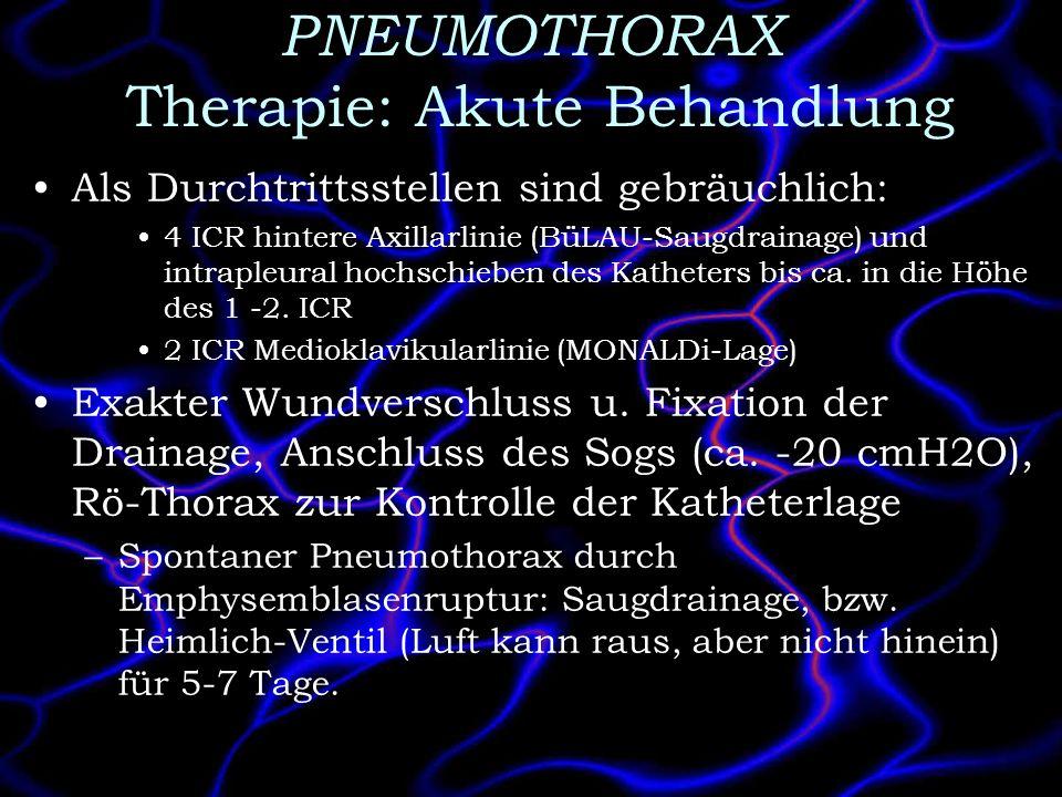 PNEUMOTHORAX Therapie: Akute Behandlung Als Durchtrittsstellen sind gebräuchlich: 4 ICR hintere Axillarlinie (BüLAU-Saugdrainage) und intrapleural hoc