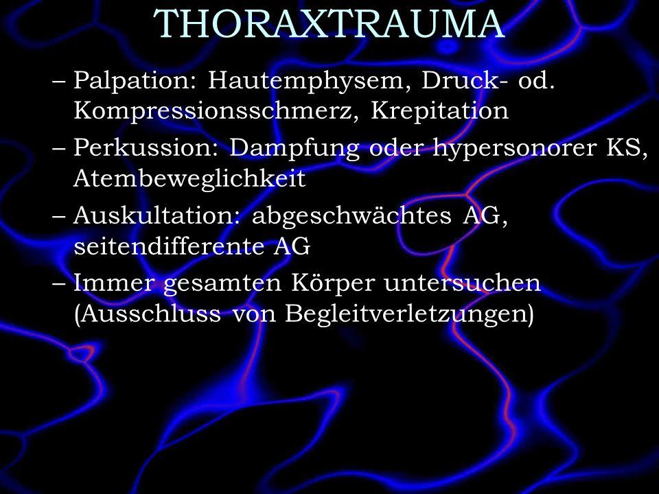 THORAXTRAUMA –Palpation: Hautemphysem, Druck- od. Kompressionsschmerz, Krepitation –Perkussion: Dampfung oder hypersonorer KS, Atembeweglichkeit –Ausk