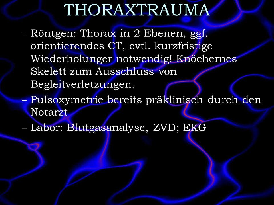 THORAXTRAUMA –Röntgen: Thorax in 2 Ebenen, ggf. orientierendes CT, evtl. kurzfristige Wiederholunger notwendig! Knöchernes Skelett zum Ausschluss von