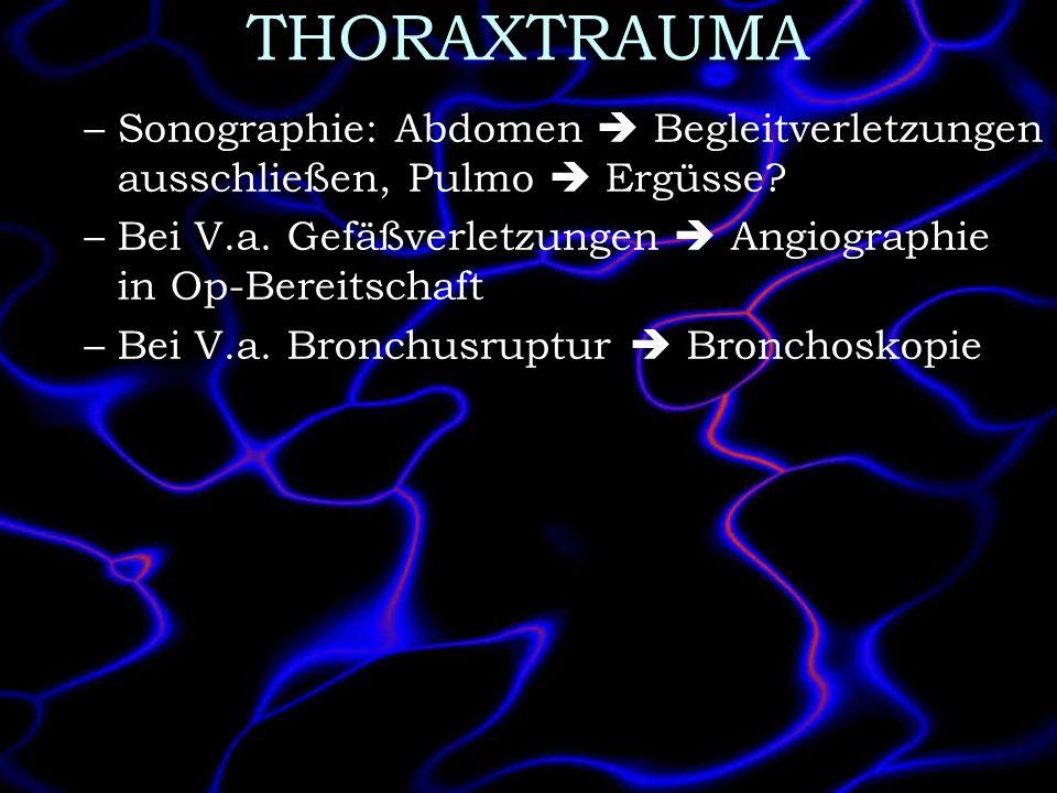 THORAXTRAUMA –Sonographie: Abdomen Begleitverletzungen ausschließen, Pulmo Ergüsse? –Bei V.a. Gefäßverletzungen Angiographie in Op-Bereitschaft –Bei V