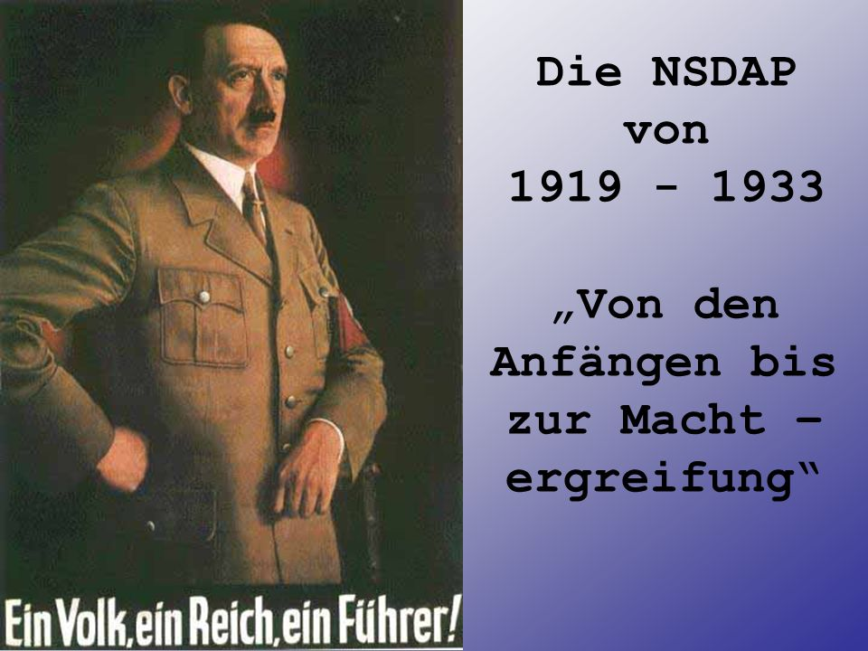 Die NSDAP Gliederungspunkte 1.Die Anfänge und der Aufstieg (1919 - 1925) 2.Die Festigung der Partei (1925 - 1930) 3.Aufstieg und Machtergreifung (1930 - 1933) 4.Die Rolle in der Neuzeit (www.hitler.de) 5.Quellenangabe