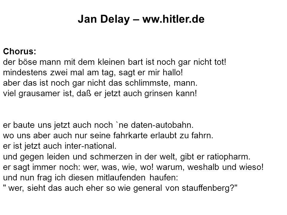 Jan Delay – ww.hitler.de Chorus: der böse mann mit dem kleinen bart ist noch gar nicht tot! mindestens zwei mal am tag, sagt er mir hallo! aber das is